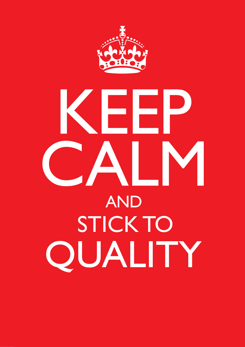 Keep calm and stick to quality